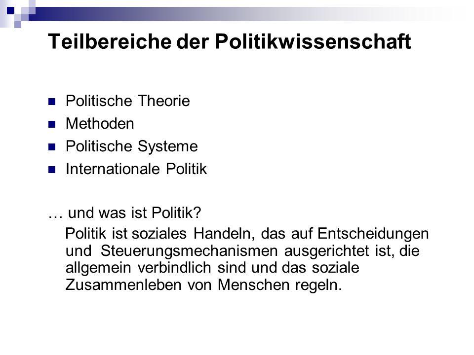 Teilbereiche der Politikwissenschaft Politische Theorie Methoden Politische Systeme Internationale Politik … und was ist Politik? Politik ist soziales