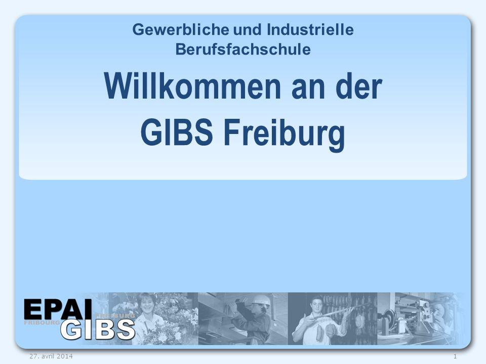 GIBS Freiburg Willkommen an der Gewerbliche und Industrielle Berufsfachschule 127. avril 2014