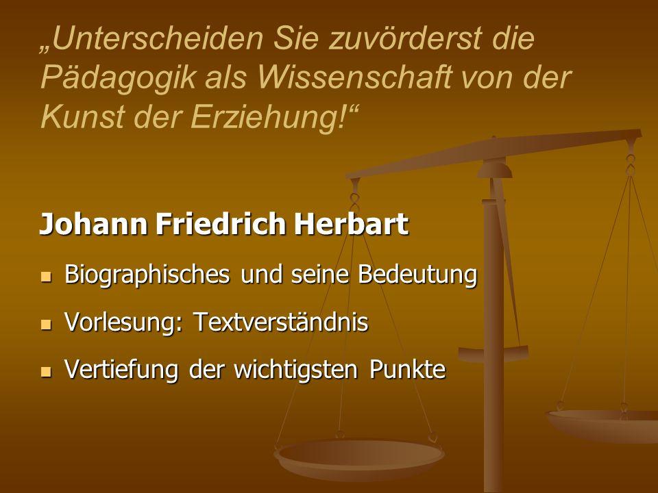 Johann Friedrich Herbart Biographisches und seine Bedeutung Biographisches und seine Bedeutung Vorlesung: Textverständnis Vorlesung: Textverständnis V