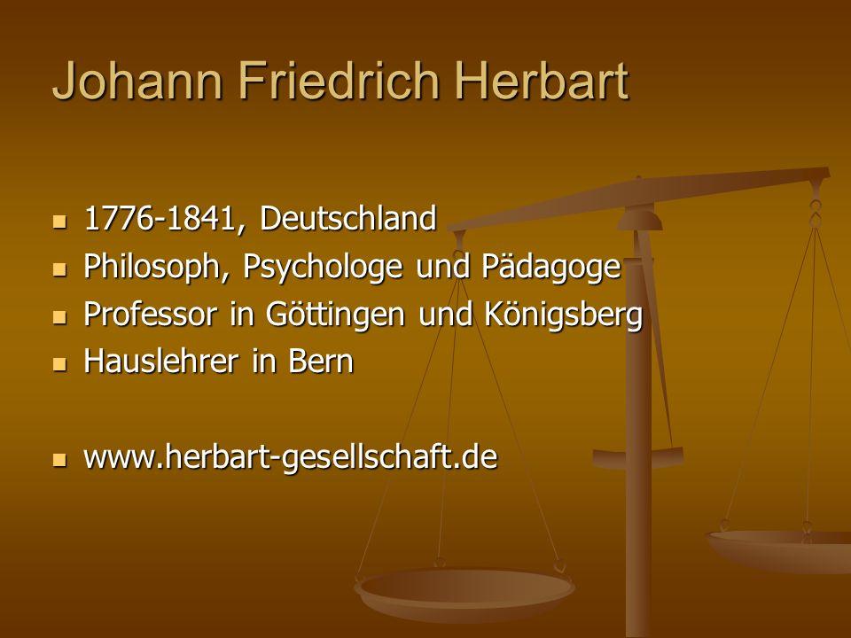 Johann Friedrich Herbart 1776-1841, Deutschland 1776-1841, Deutschland Philosoph, Psychologe und Pädagoge Philosoph, Psychologe und Pädagoge Professor