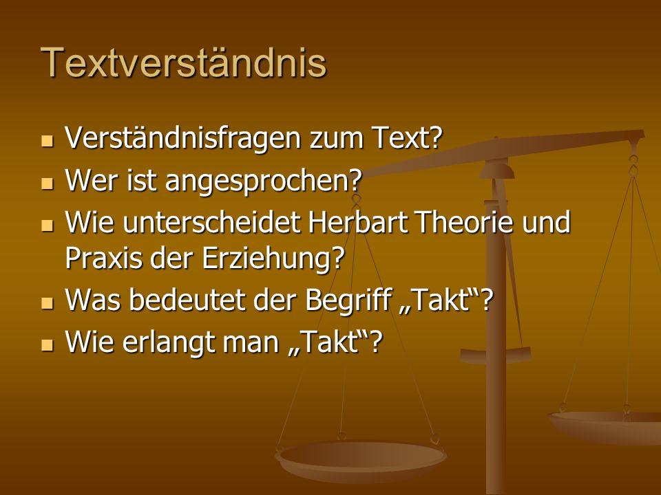 Textverständnis Verständnisfragen zum Text? Verständnisfragen zum Text? Wer ist angesprochen? Wer ist angesprochen? Wie unterscheidet Herbart Theorie