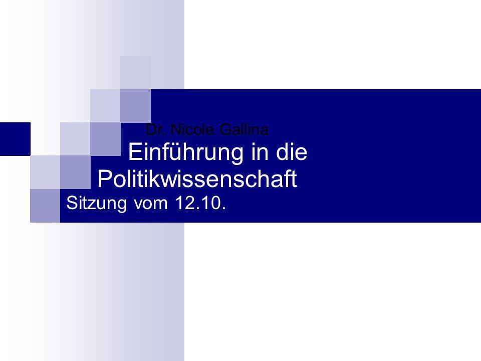 Dr. Nicole Gallina Einführung in die Politikwissenschaft Sitzung vom 12.10.