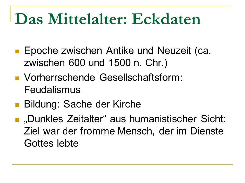 Das Mittelalter: Eckdaten Epoche zwischen Antike und Neuzeit (ca. zwischen 600 und 1500 n. Chr.) Vorherrschende Gesellschaftsform: Feudalismus Bildung