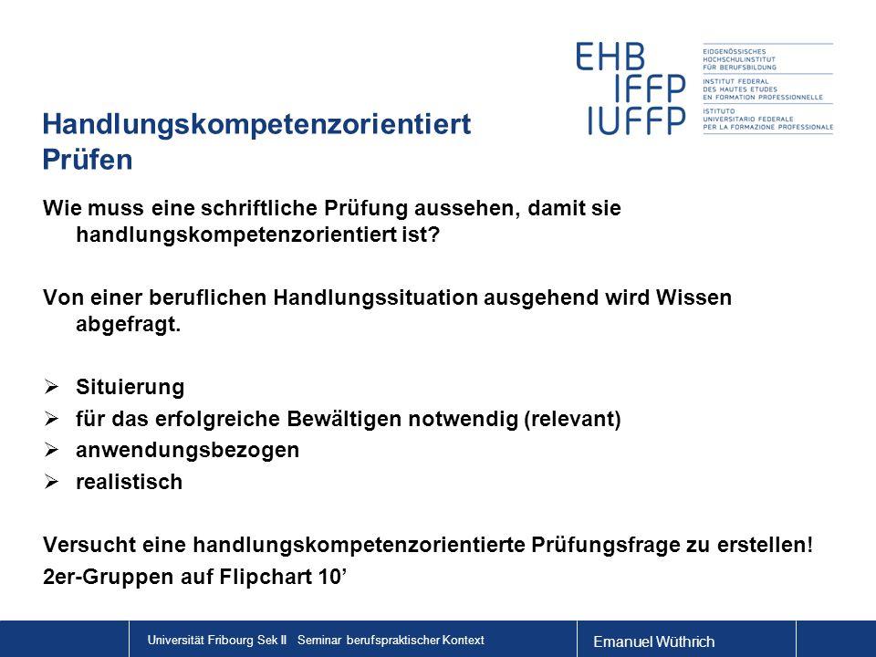 Emanuel Wüthrich Handlungskompetenzorientiert Prüfen Wie muss eine schriftliche Prüfung aussehen, damit sie handlungskompetenzorientiert ist.