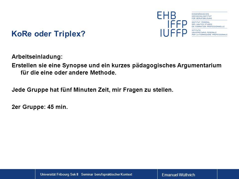 Emanuel Wüthrich Universität Fribourg Sek II Seminar berufspraktischer Kontext KoRe oder Triplex.