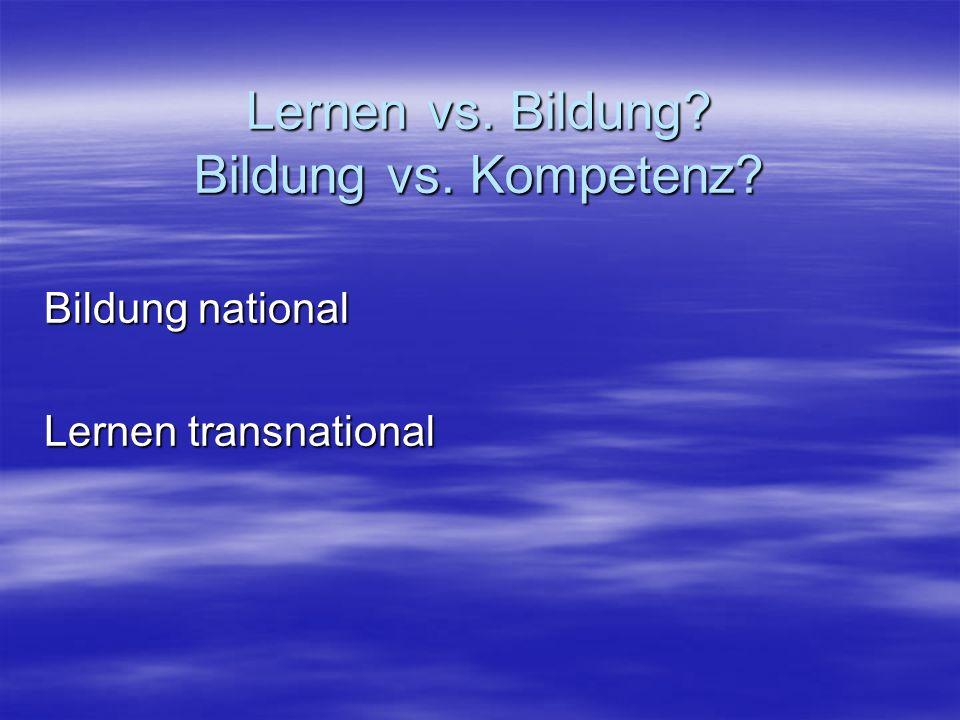 Lernen vs. Bildung Bildung vs. Kompetenz Bildung national Lernen transnational