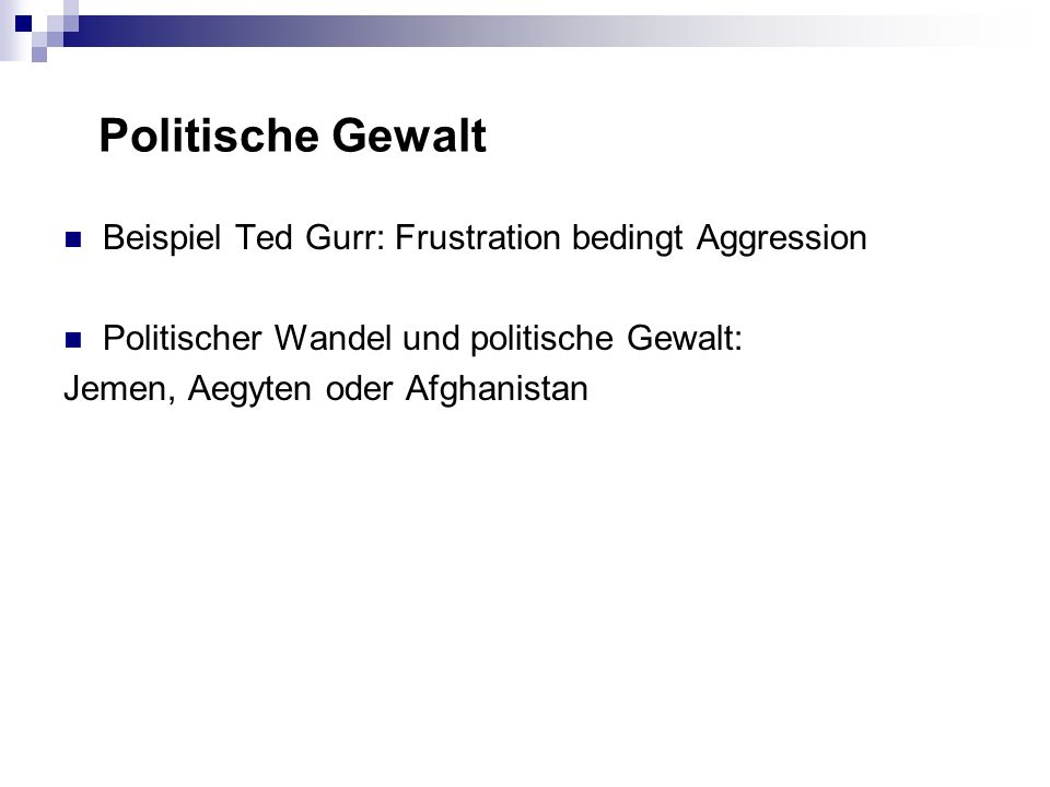 Politische Gewalt Beispiel Ted Gurr: Frustration bedingt Aggression Politischer Wandel und politische Gewalt: Jemen, Aegyten oder Afghanistan