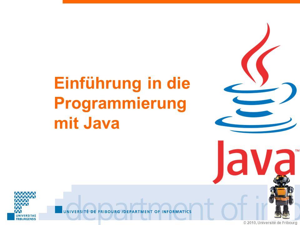 Prénom Nom © 2010, Université de Fribourg Einführung in die Programmierung mit Java