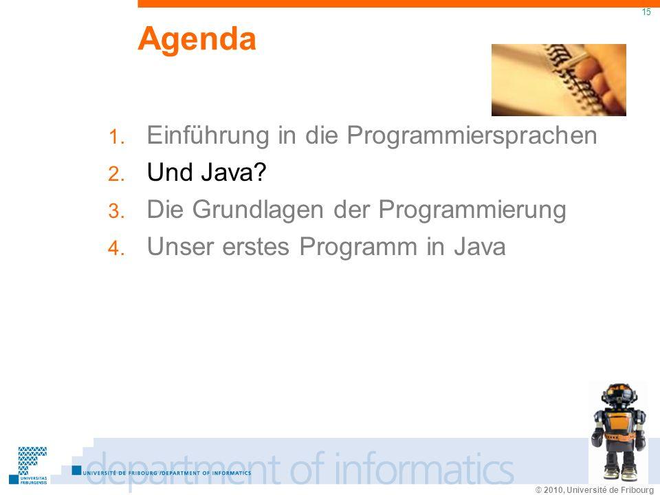 © 2010, Université de Fribourg 15 Agenda 1. Einführung in die Programmiersprachen 2.