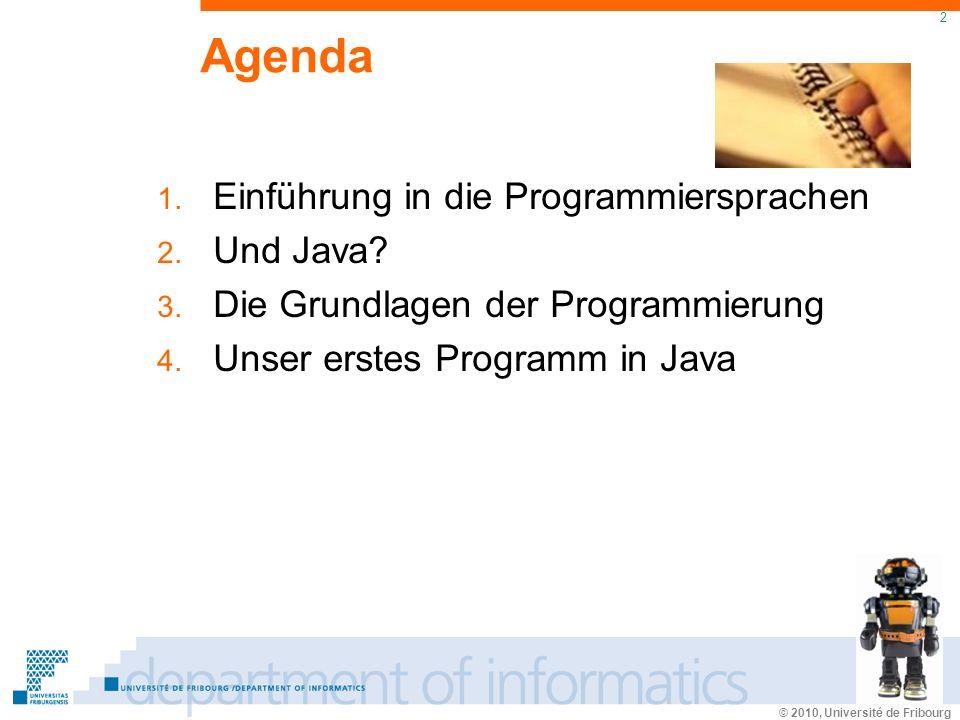 © 2010, Université de Fribourg 2 Agenda 1. Einführung in die Programmiersprachen 2.