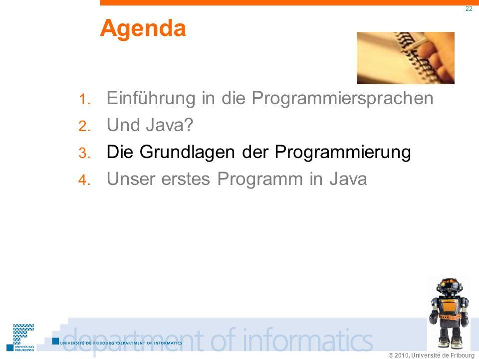 © 2010, Université de Fribourg 22 Agenda 1. Einführung in die Programmiersprachen 2.