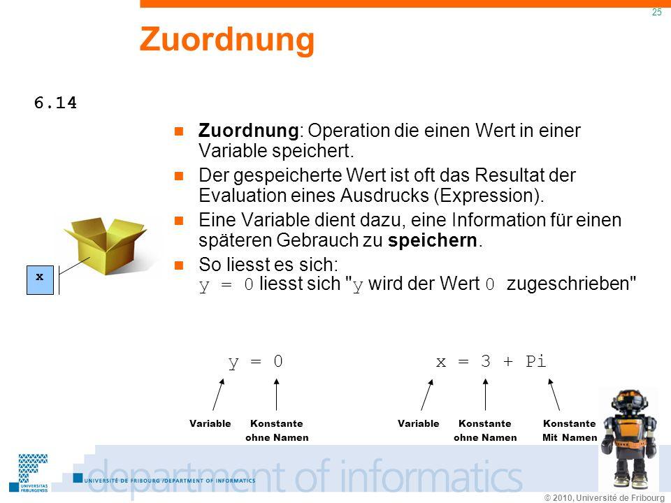 © 2010, Université de Fribourg 25 Zuordnung Zuordnung: Operation die einen Wert in einer Variable speichert.