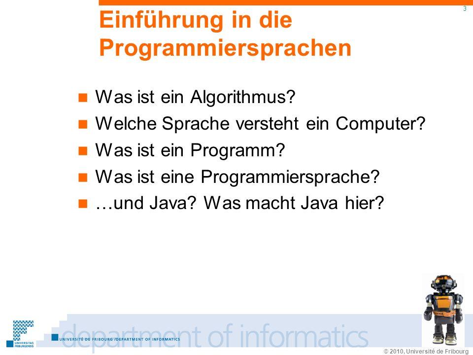 © 2010, Université de Fribourg 3 Einführung in die Programmiersprachen Was ist ein Algorithmus.