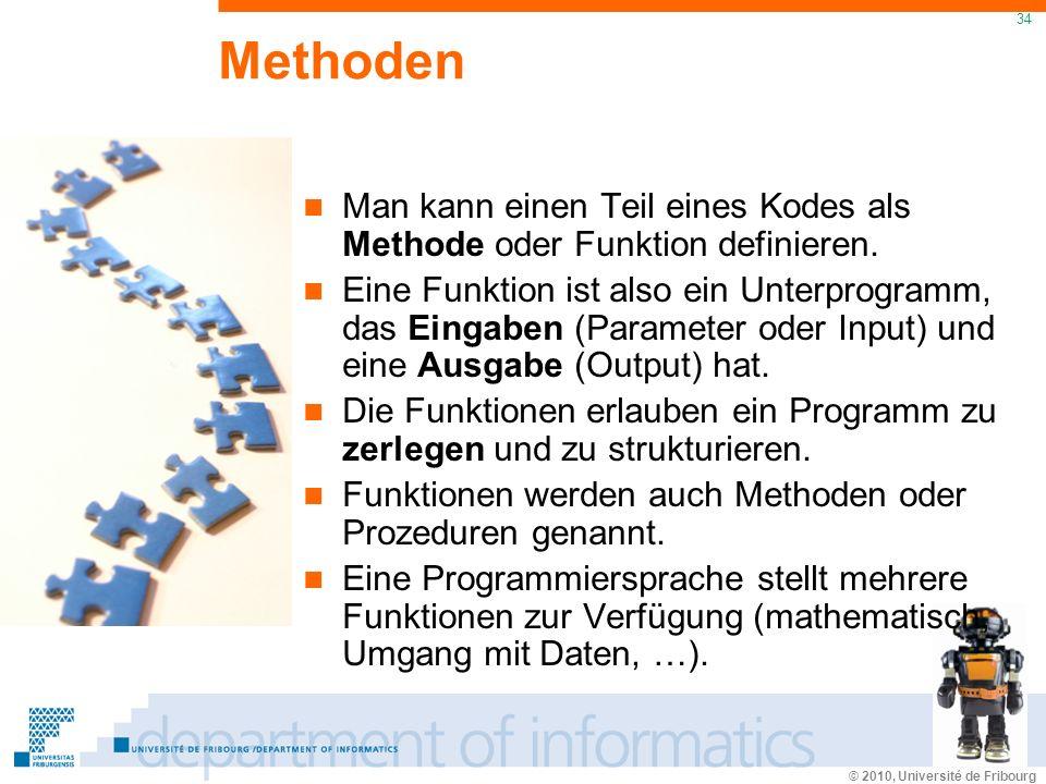 © 2010, Université de Fribourg 34 Methoden Man kann einen Teil eines Kodes als Methode oder Funktion definieren.