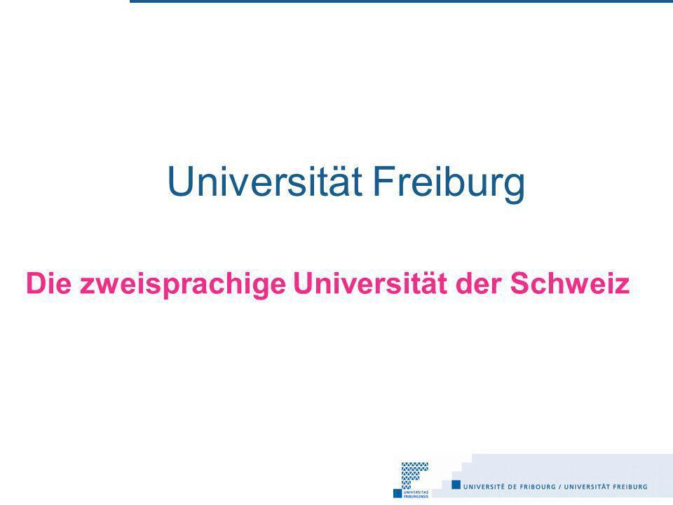 Universität Freiburg Die zweisprachige Universität der Schweiz