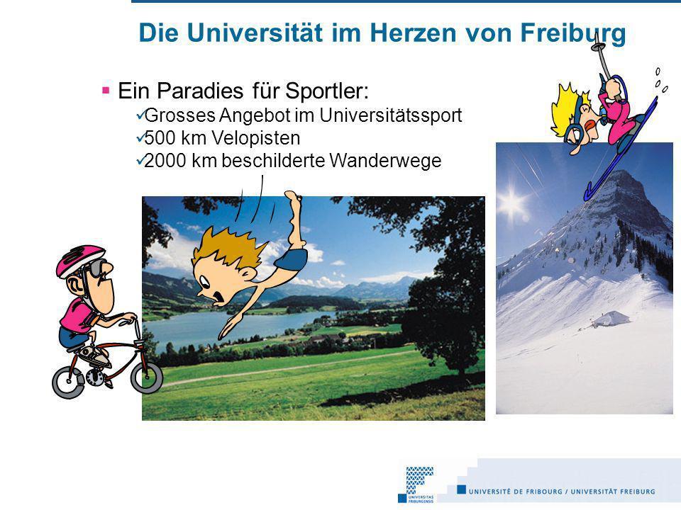 Die Universität im Herzen von Freiburg Ein Paradies für Sportler: Grosses Angebot im Universitätssport 500 km Velopisten 2000 km beschilderte Wanderwege