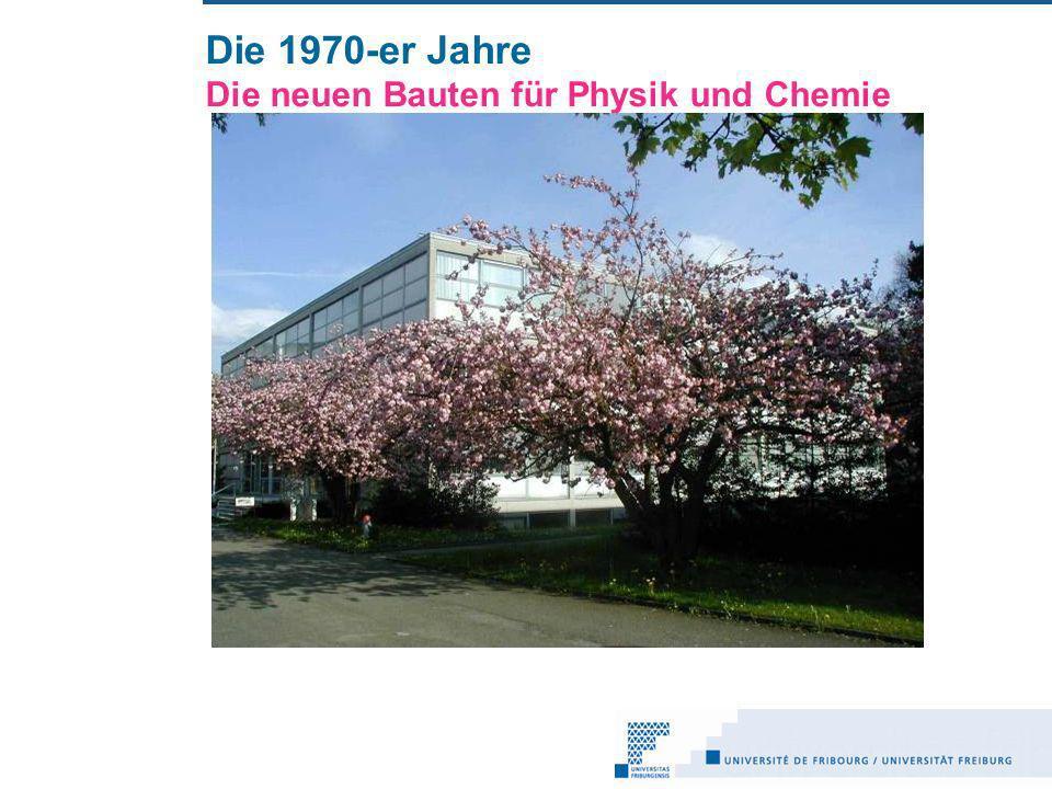 Die 1970-er Jahre Die neuen Bauten für Physik und Chemie