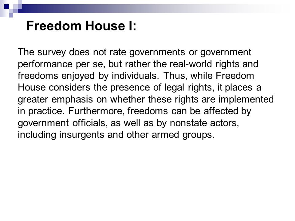 Freedom House I: The survey does not rate governments or government performance per se, but rather the real-world rights and freedoms enjoyed by indiv