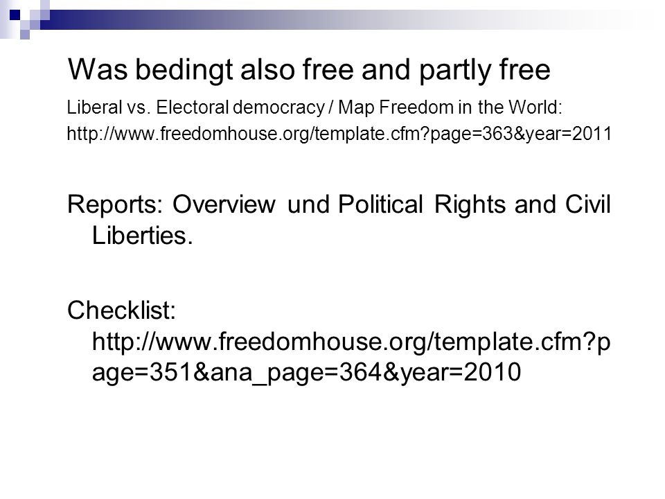 Was bedingt also free and partly free Liberal vs. Electoral democracy / Map Freedom in the World: http://www.freedomhouse.org/template.cfm?page=363&ye