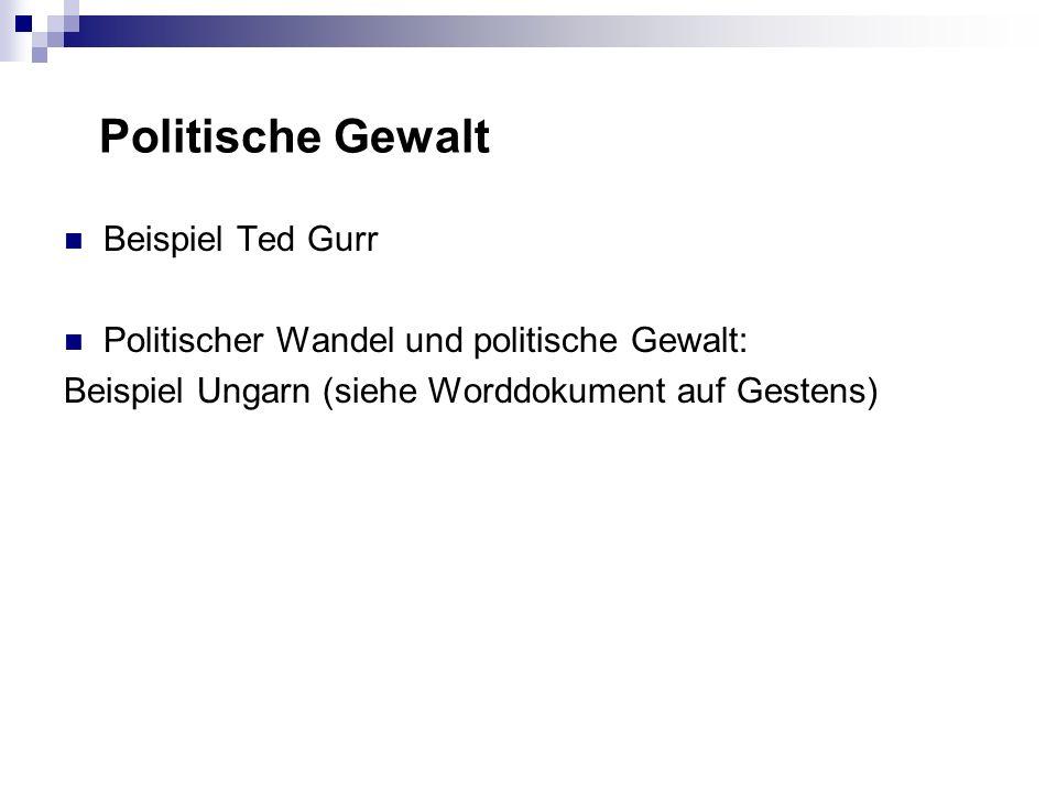 Politische Gewalt Beispiel Ted Gurr Politischer Wandel und politische Gewalt: Beispiel Ungarn (siehe Worddokument auf Gestens)