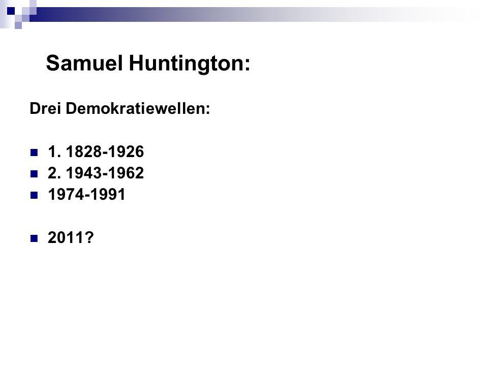 Samuel Huntington: Drei Demokratiewellen: 1. 1828-1926 2. 1943-1962 1974-1991 2011