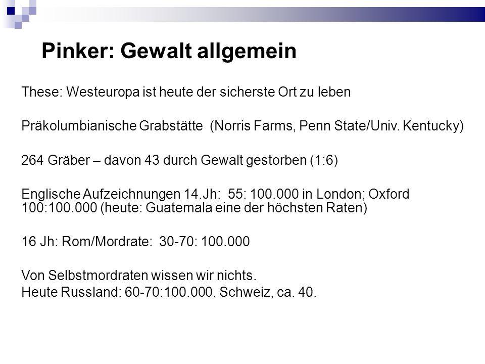 Pinker: Gewalt allgemein These: Westeuropa ist heute der sicherste Ort zu leben Präkolumbianische Grabstätte (Norris Farms, Penn State/Univ. Kentucky)