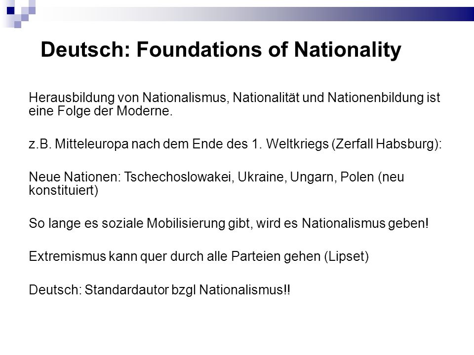 Deutsch: Foundations of Nationality Herausbildung von Nationalismus, Nationalität und Nationenbildung ist eine Folge der Moderne. z.B. Mitteleuropa na