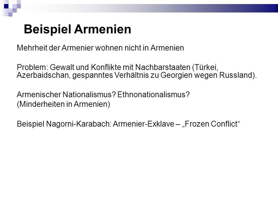 Beispiel Armenien Mehrheit der Armenier wohnen nicht in Armenien Problem: Gewalt und Konflikte mit Nachbarstaaten (Türkei, Azerbaidschan, gespanntes V