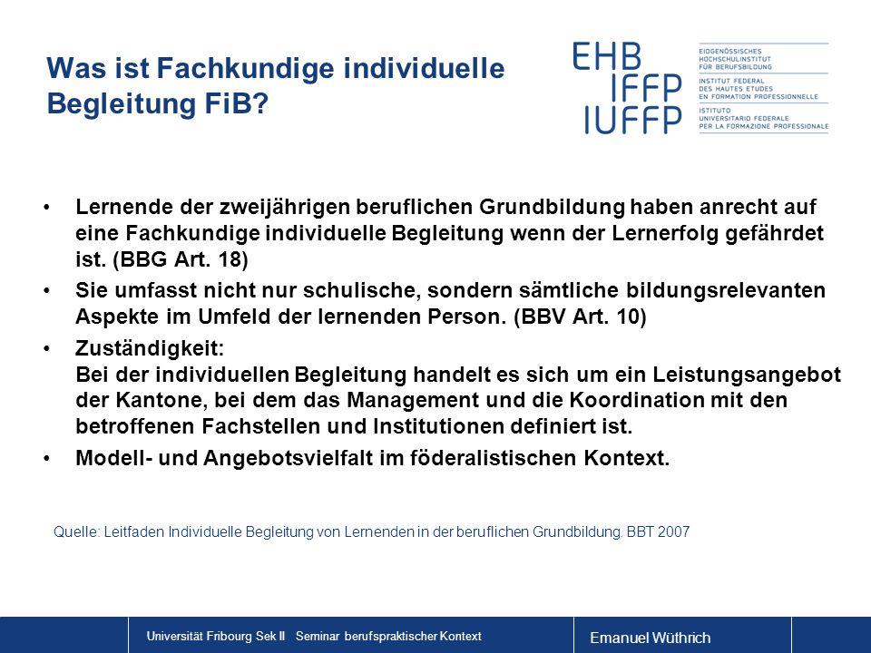 Emanuel Wüthrich Universität Fribourg Sek II Seminar berufspraktischer Kontext Was ist Fachkundige individuelle Begleitung FiB? Lernende der zweijähri