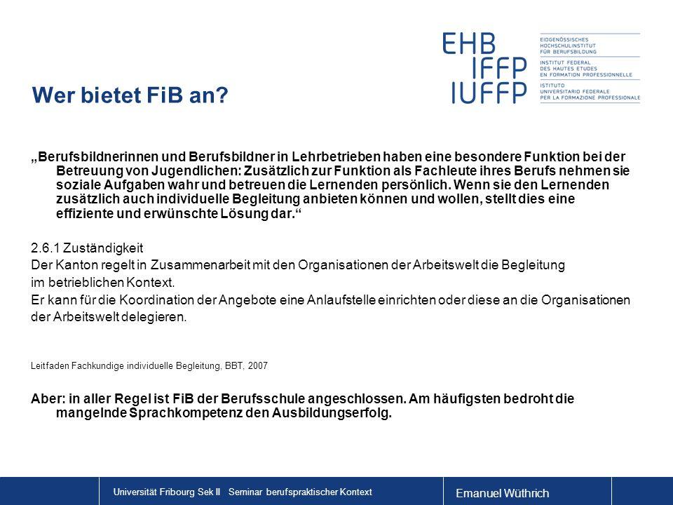 Emanuel Wüthrich Universität Fribourg Sek II Seminar berufspraktischer Kontext Wer bietet FiB an? Berufsbildnerinnen und Berufsbildner in Lehrbetriebe