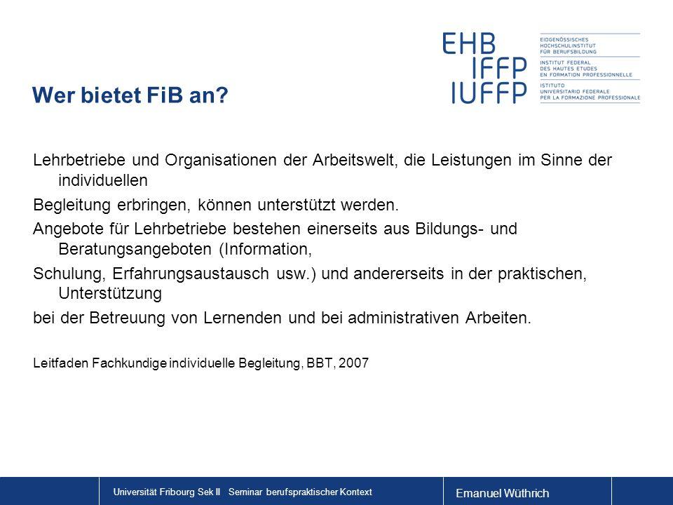 Emanuel Wüthrich Universität Fribourg Sek II Seminar berufspraktischer Kontext Wer bietet FiB an? Lehrbetriebe und Organisationen der Arbeitswelt, die