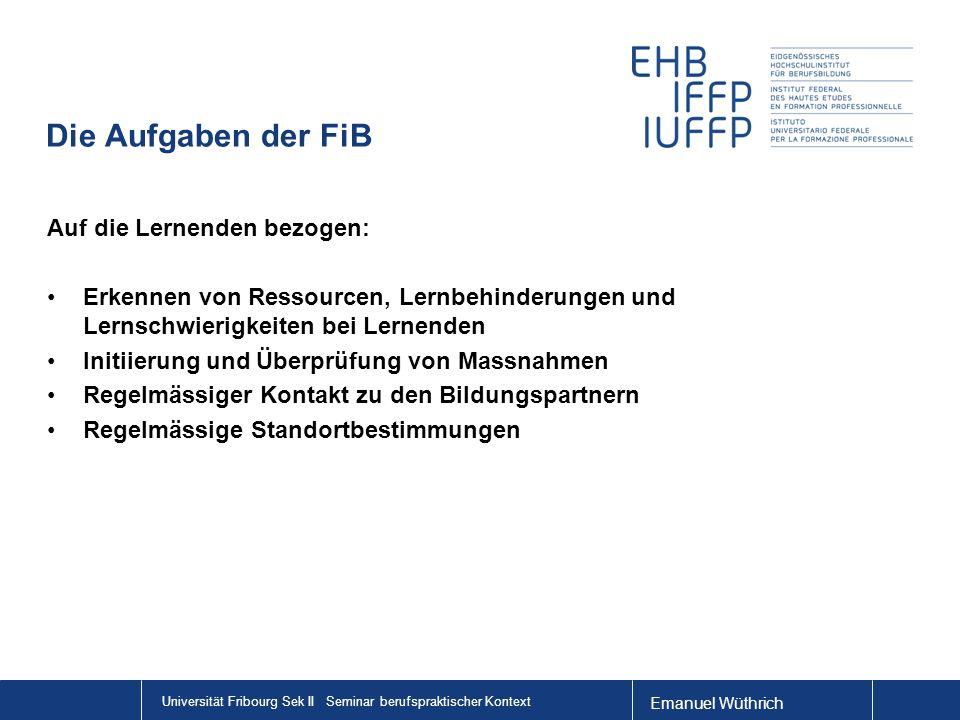 Emanuel Wüthrich Universität Fribourg Sek II Seminar berufspraktischer Kontext Die Aufgaben der FiB Auf die Lernenden bezogen: Erkennen von Ressourcen