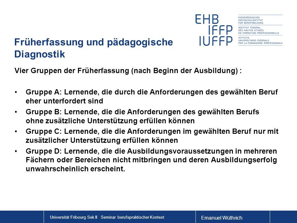 Emanuel Wüthrich Universität Fribourg Sek II Seminar berufspraktischer Kontext Früherfassung und pädagogische Diagnostik Vier Gruppen der Früherfassun