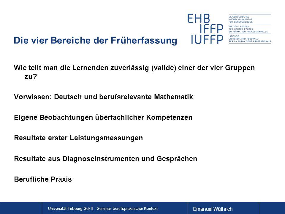 Emanuel Wüthrich Universität Fribourg Sek II Seminar berufspraktischer Kontext Die vier Bereiche der Früherfassung Wie teilt man die Lernenden zuverlä