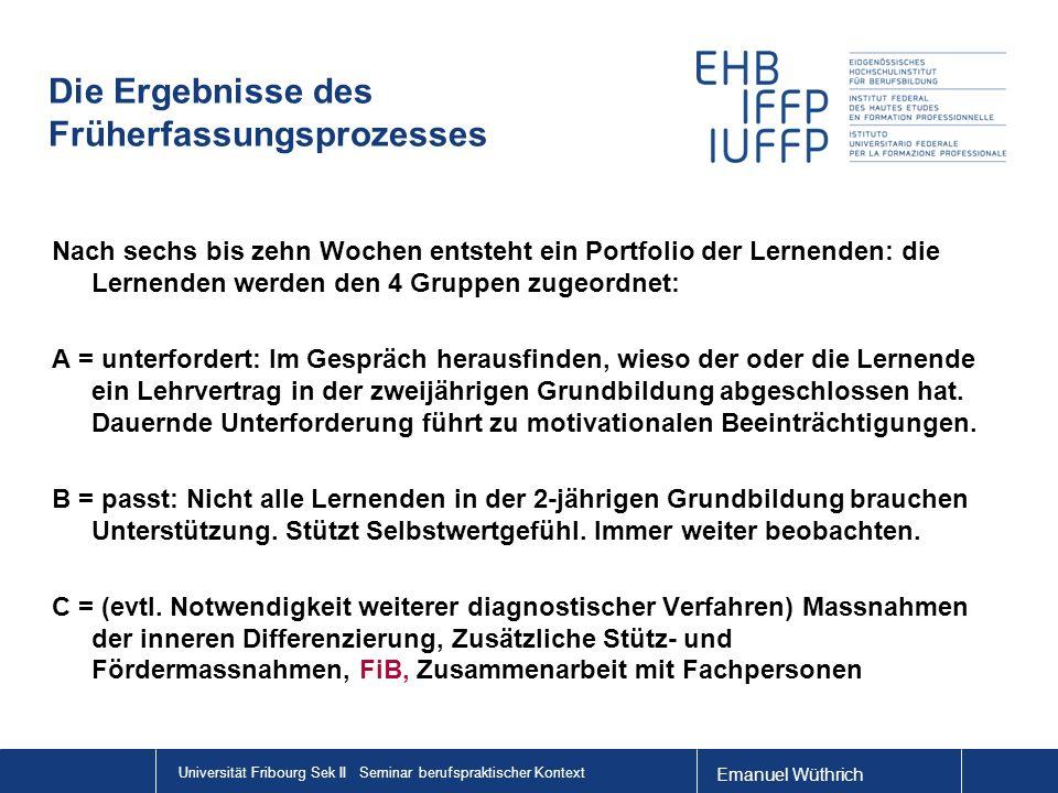 Emanuel Wüthrich Universität Fribourg Sek II Seminar berufspraktischer Kontext Die Ergebnisse des Früherfassungsprozesses Nach sechs bis zehn Wochen e