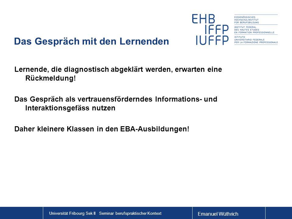 Emanuel Wüthrich Universität Fribourg Sek II Seminar berufspraktischer Kontext Das Gespräch mit den Lernenden Lernende, die diagnostisch abgeklärt wer