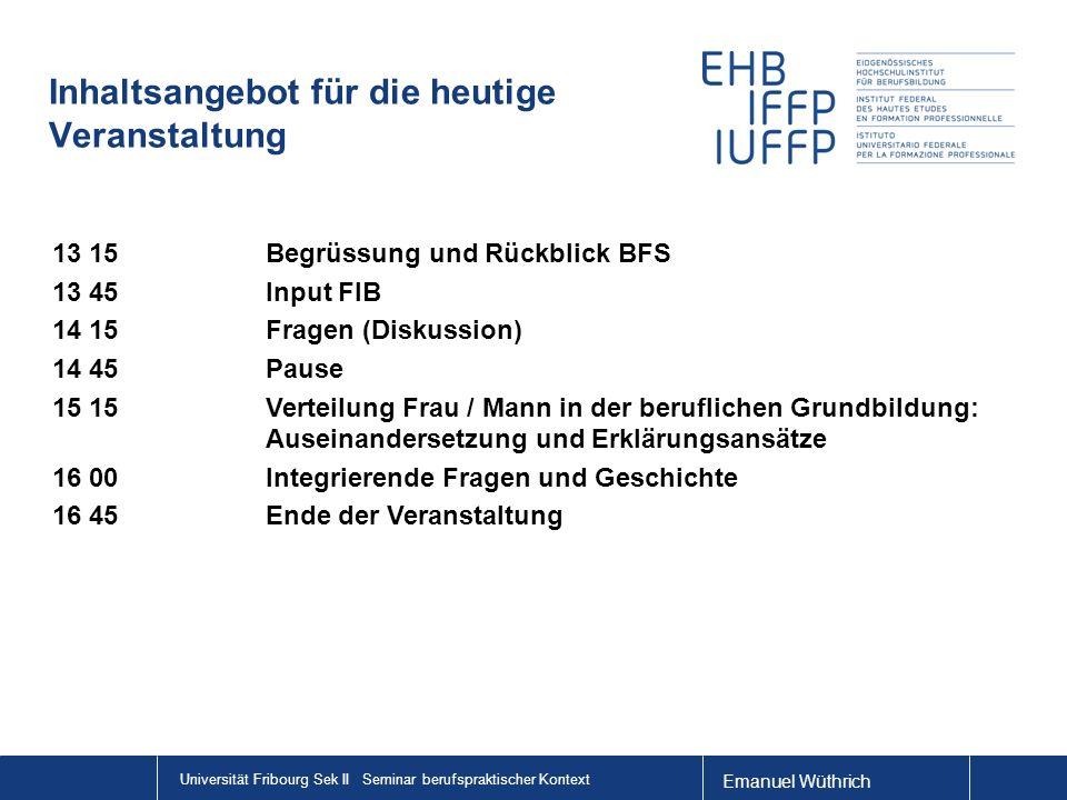 Universität Fribourg Sek II Seminar berufspraktischer Kontext Inhaltsangebot für die heutige Veranstaltung 13 15 Begrüssung und Rückblick BFS 13 45Inp