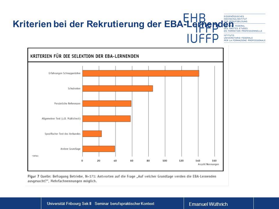 Emanuel Wüthrich Universität Fribourg Sek II Seminar berufspraktischer Kontext Kriterien bei der Rekrutierung der EBA-Lernenden