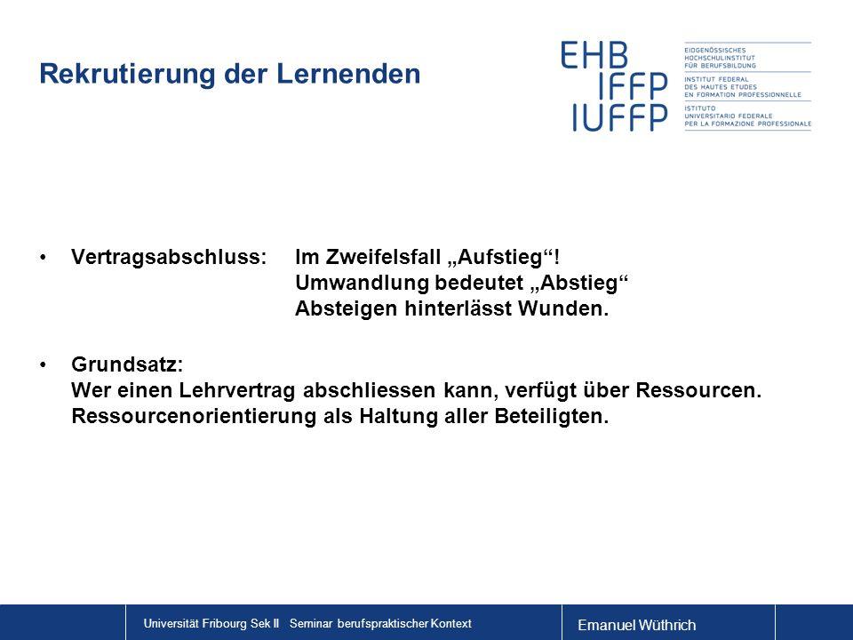 Emanuel Wüthrich Universität Fribourg Sek II Seminar berufspraktischer Kontext Rekrutierung der Lernenden Vertragsabschluss: Im Zweifelsfall Aufstieg!