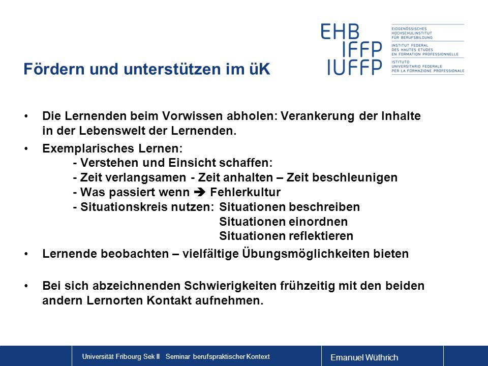 Emanuel Wüthrich Universität Fribourg Sek II Seminar berufspraktischer Kontext Fördern und unterstützen im üK Die Lernenden beim Vorwissen abholen: Ve
