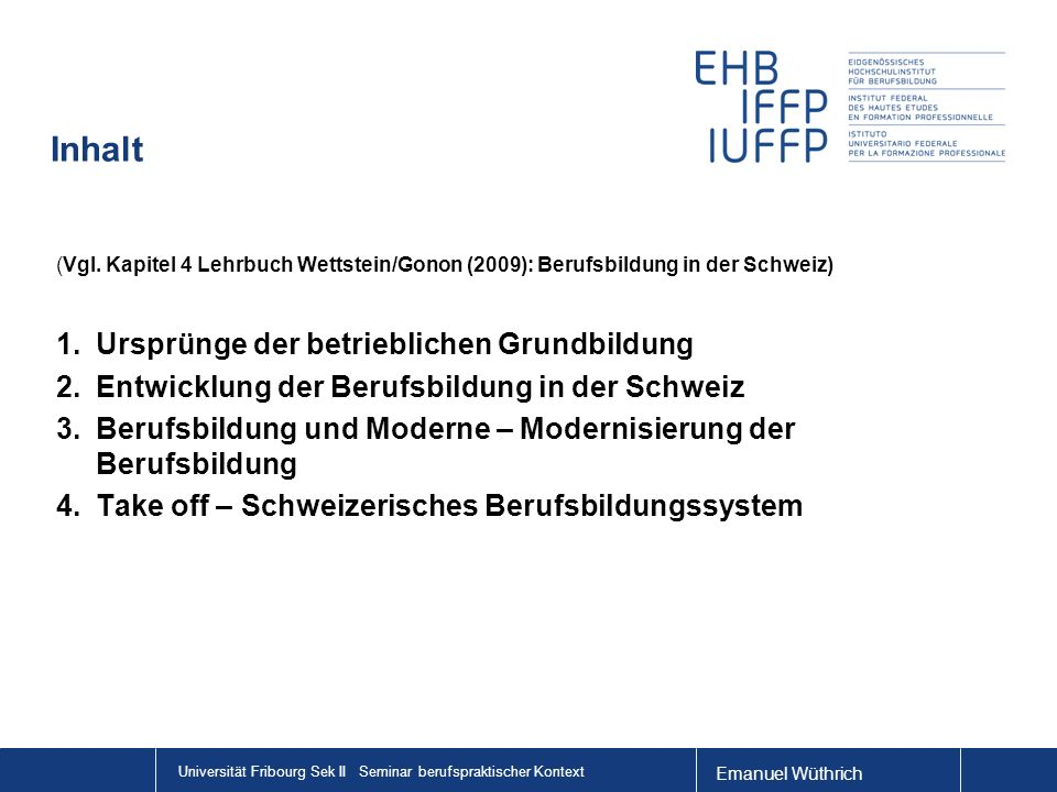 Emanuel Wüthrich Universität Fribourg Sek II Seminar berufspraktischer Kontext Inhalt (Vgl. Kapitel 4 Lehrbuch Wettstein/Gonon (2009): Berufsbildung i