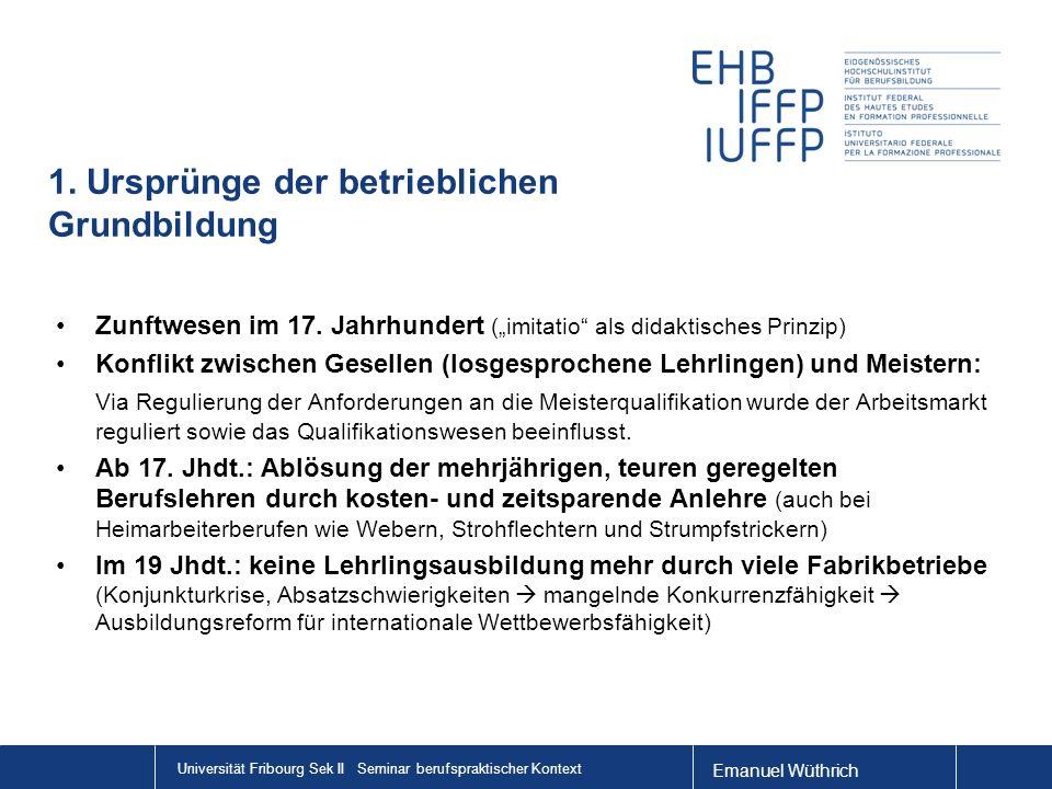 Emanuel Wüthrich Universität Fribourg Sek II Seminar berufspraktischer Kontext 1. Ursprünge der betrieblichen Grundbildung Zunftwesen im 17. Jahrhunde