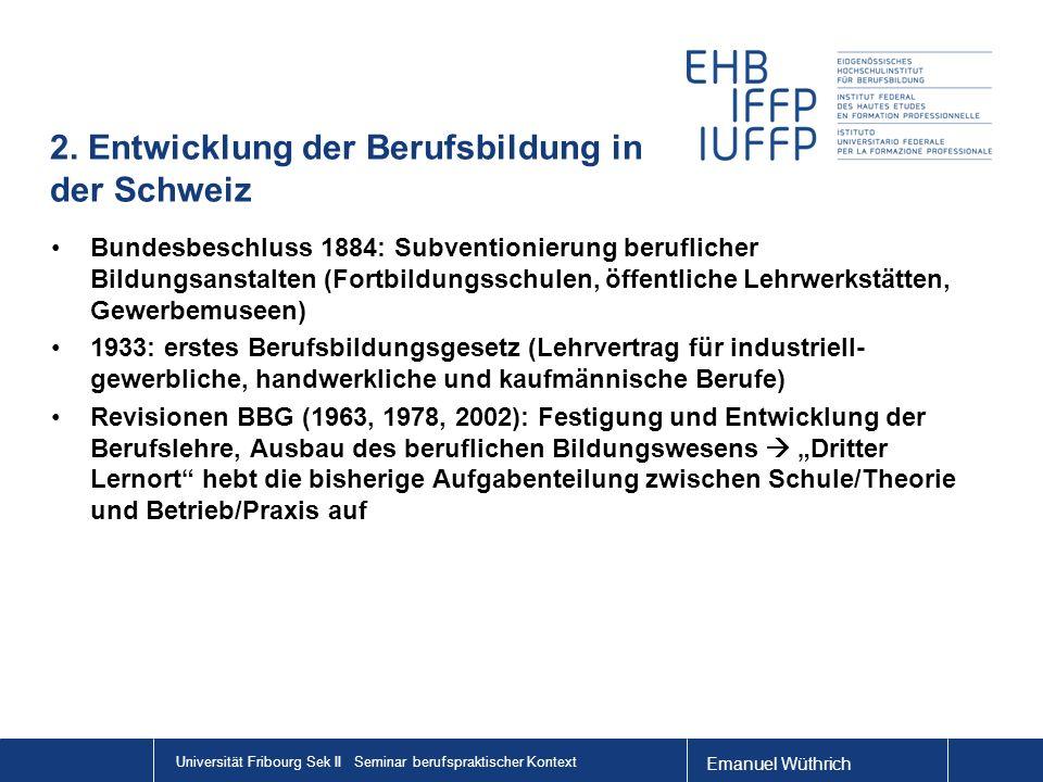 Emanuel Wüthrich Universität Fribourg Sek II Seminar berufspraktischer Kontext 2. Entwicklung der Berufsbildung in der Schweiz Bundesbeschluss 1884: S