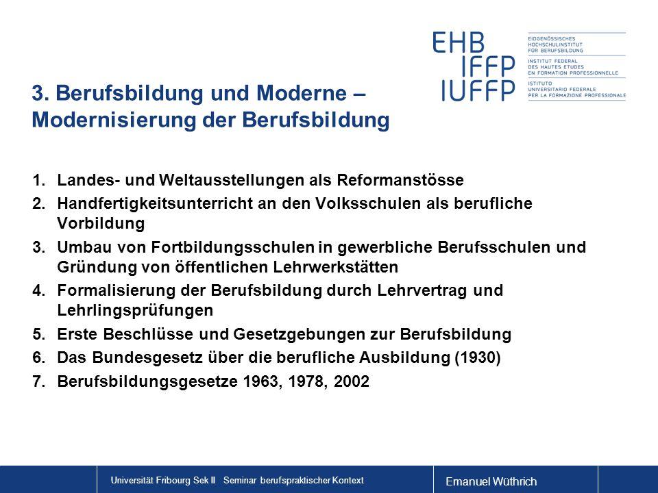Emanuel Wüthrich Universität Fribourg Sek II Seminar berufspraktischer Kontext 3. Berufsbildung und Moderne – Modernisierung der Berufsbildung 1.Lande