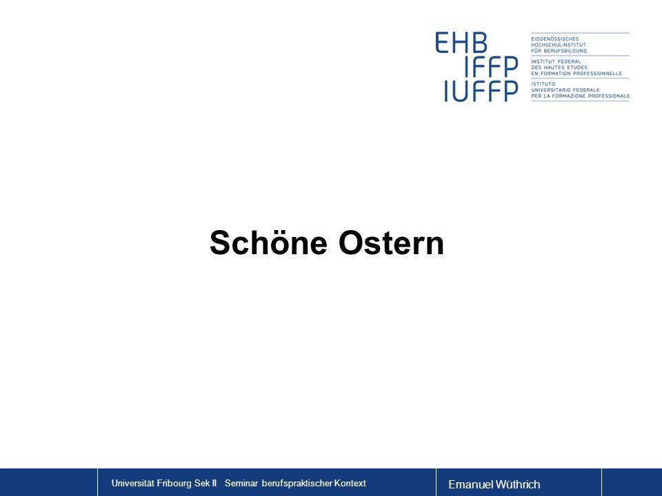 Emanuel Wüthrich Universität Fribourg Sek II Seminar berufspraktischer Kontext Schöne Ostern