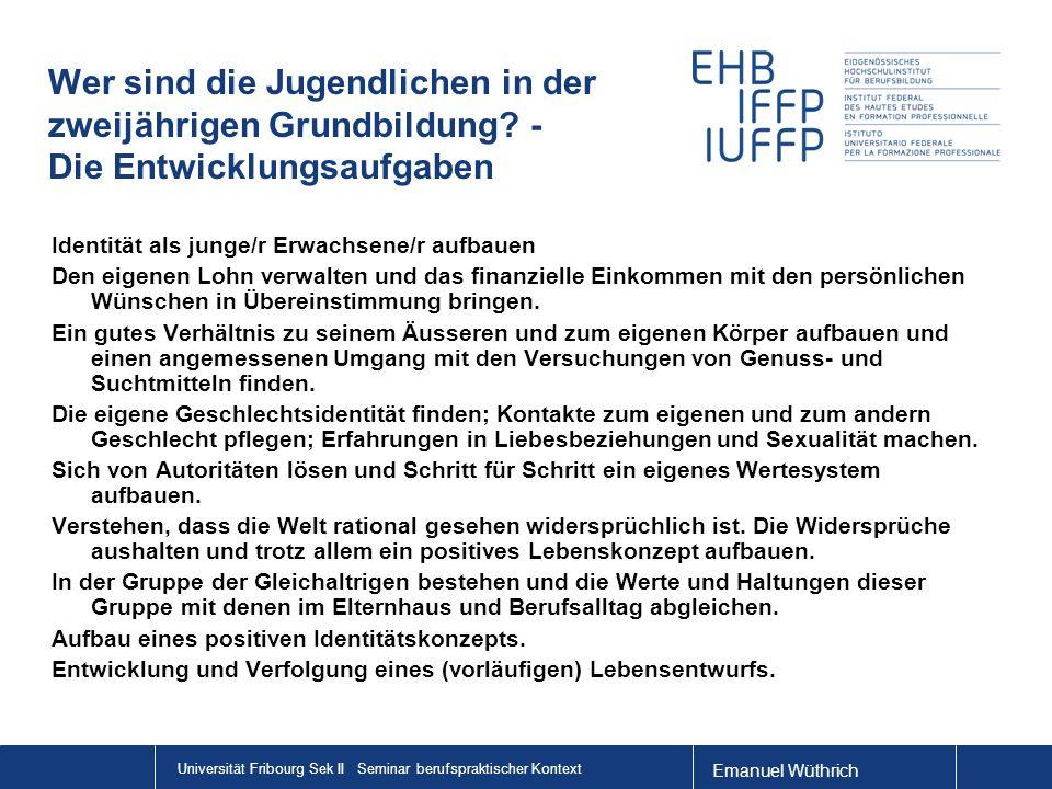 Emanuel Wüthrich Universität Fribourg Sek II Seminar berufspraktischer Kontext Wer sind die Jugendlichen in der zweijährigen Grundbildung? - Die Entwi