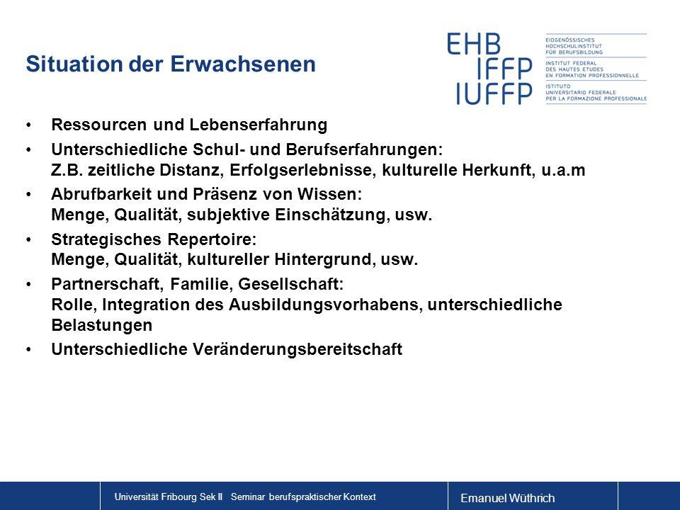 Emanuel Wüthrich Universität Fribourg Sek II Seminar berufspraktischer Kontext Situation der Erwachsenen Ressourcen und Lebenserfahrung Unterschiedlic