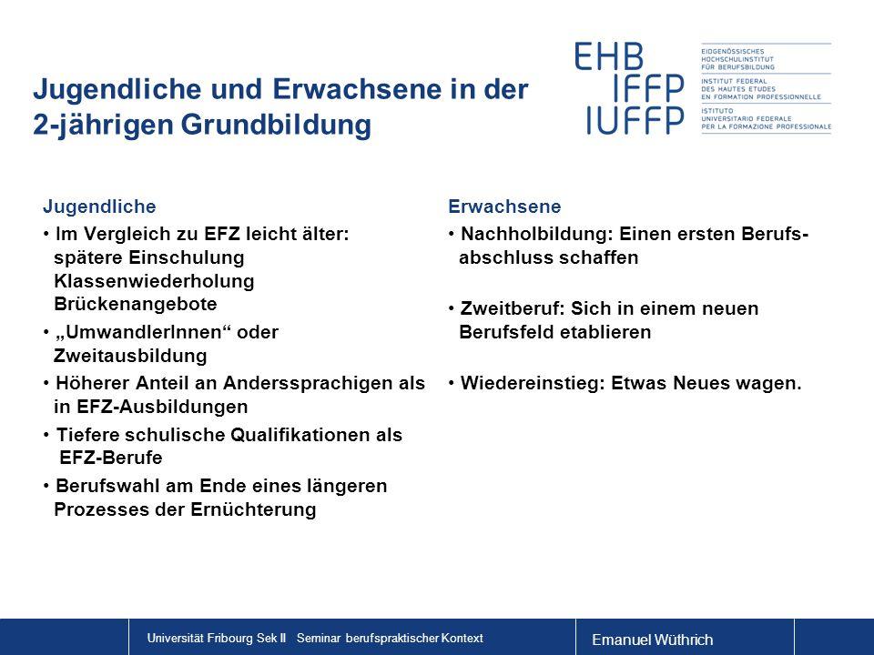 Emanuel Wüthrich Universität Fribourg Sek II Seminar berufspraktischer Kontext Jugendliche und Erwachsene in der 2-jährigen Grundbildung Jugendliche I