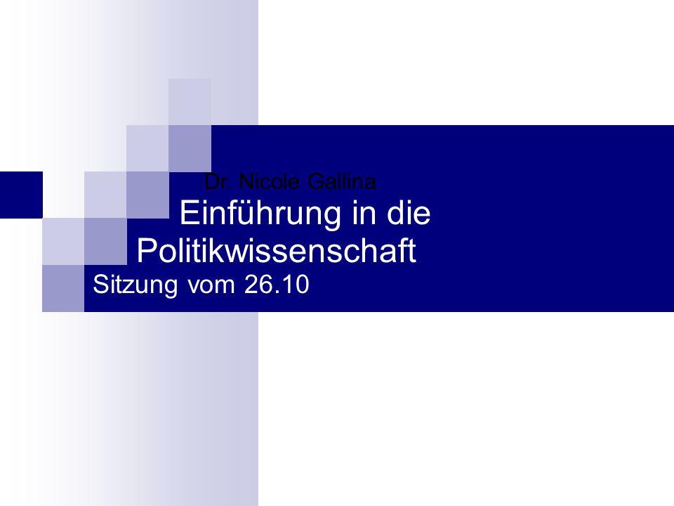 Dr. Nicole Gallina Einführung in die Politikwissenschaft Sitzung vom 26.10