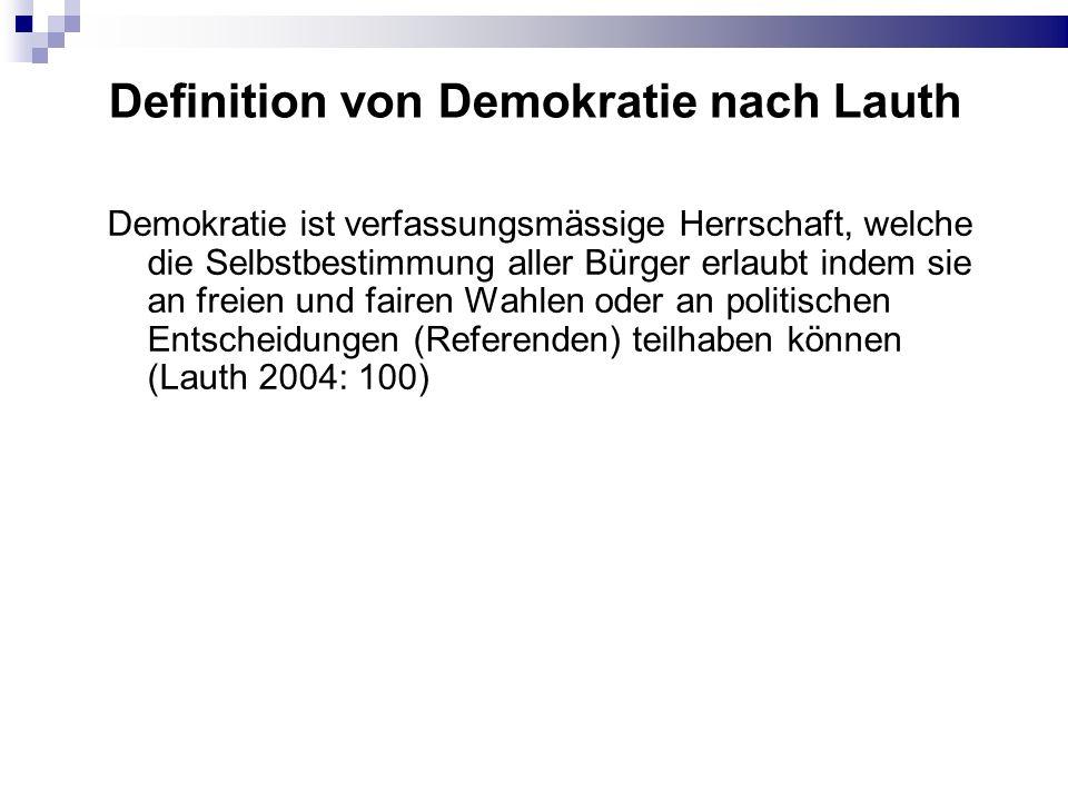 Definition von Demokratie nach Lauth Demokratie ist verfassungsmässige Herrschaft, welche die Selbstbestimmung aller Bürger erlaubt indem sie an freie